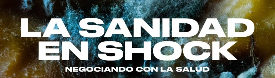 "DOCUMENTAL ""LA SANIDAD EN SHOCK. Negociando con la salud"""